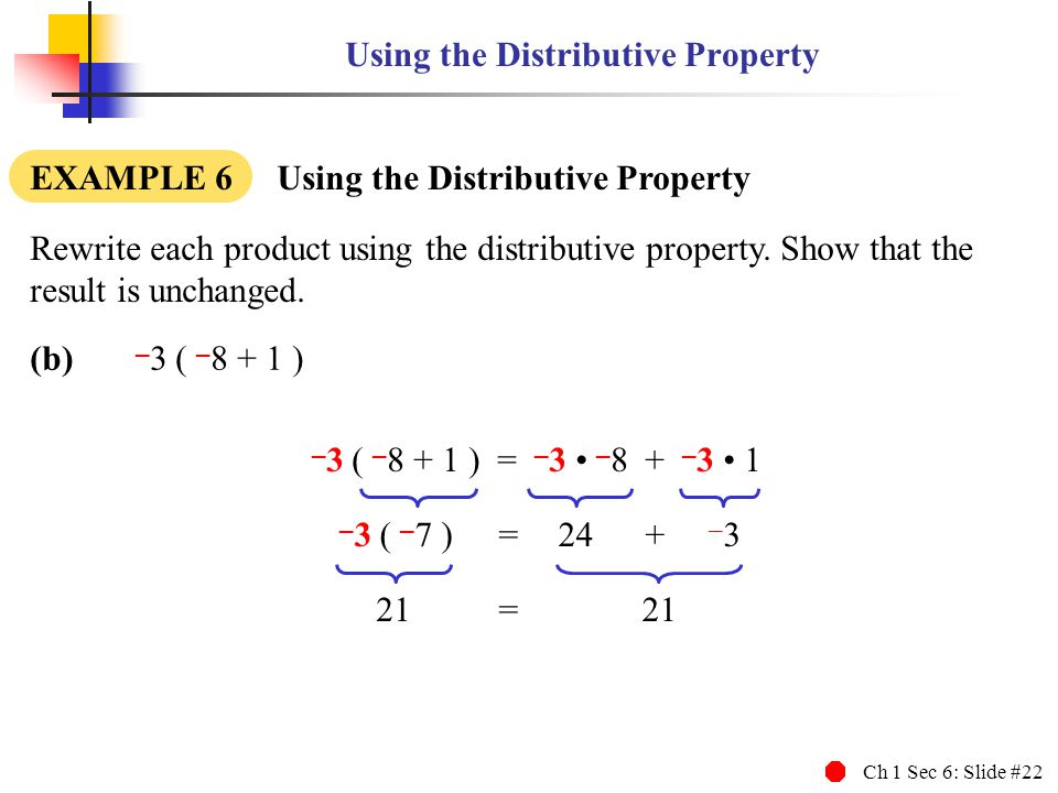 Ch 1 Sec 6: Slide #22 Using the Distributive Property EXAMPLE 6 Using the Distributive Property Rewrite each product using the distributive property.