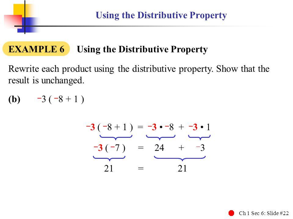 Ch 1 Sec 6: Slide #22 Using the Distributive Property EXAMPLE 6 Using the Distributive Property Rewrite each product using the distributive property.