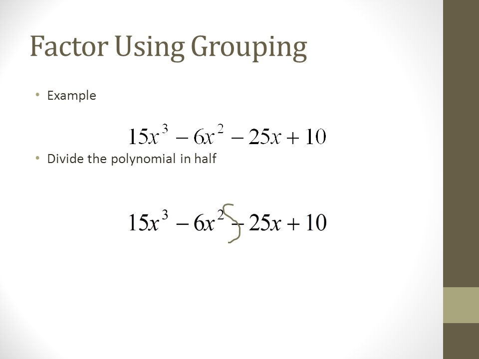 Factor Using Grouping Example Divide the polynomial in half