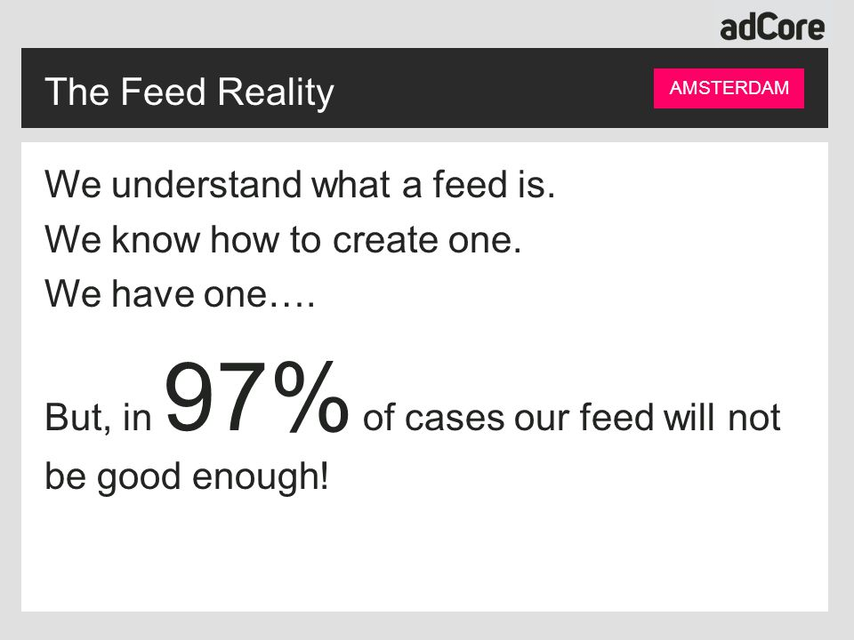 The Feed Reality AMSTERDAM We understand what a feed is.