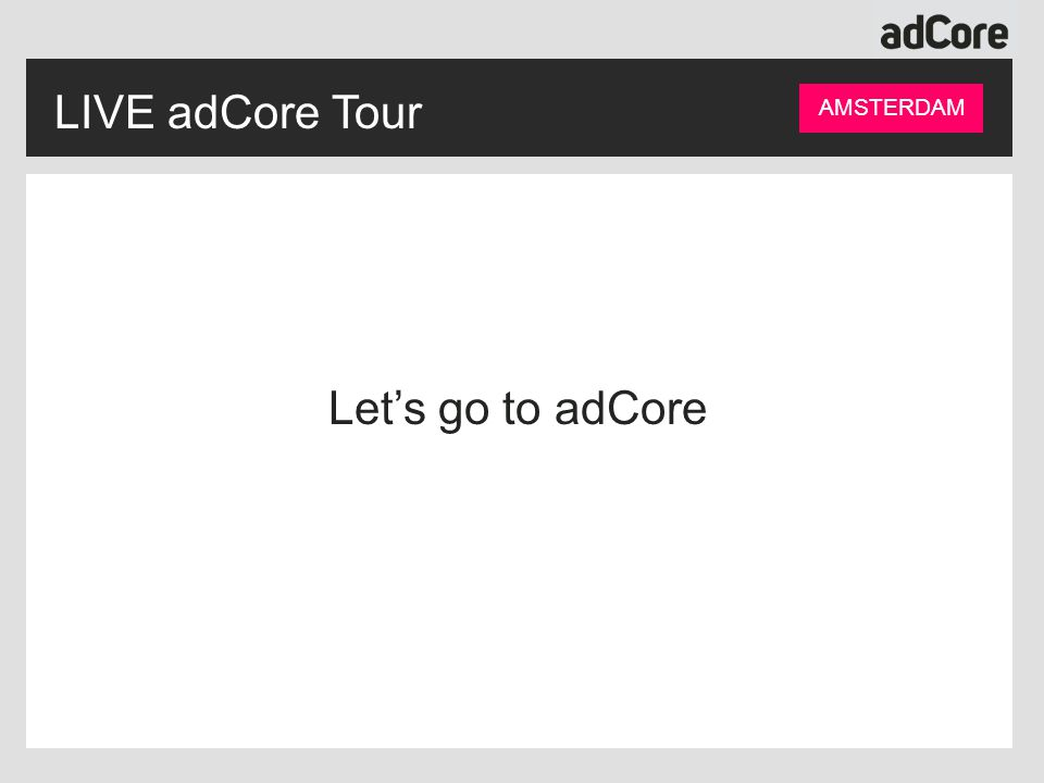 LIVE adCore Tour AMSTERDAM Let's go to adCore