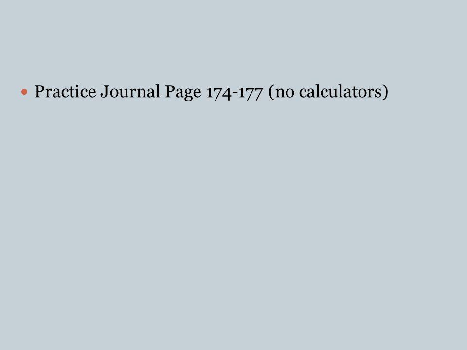 Practice Journal Page 174-177 (no calculators)