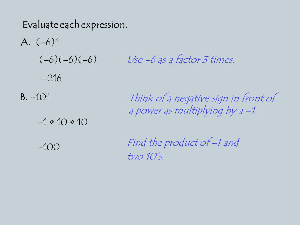 Evaluate each expression. A. (–6) 3 (–6)(–6)(–6) –216 B.