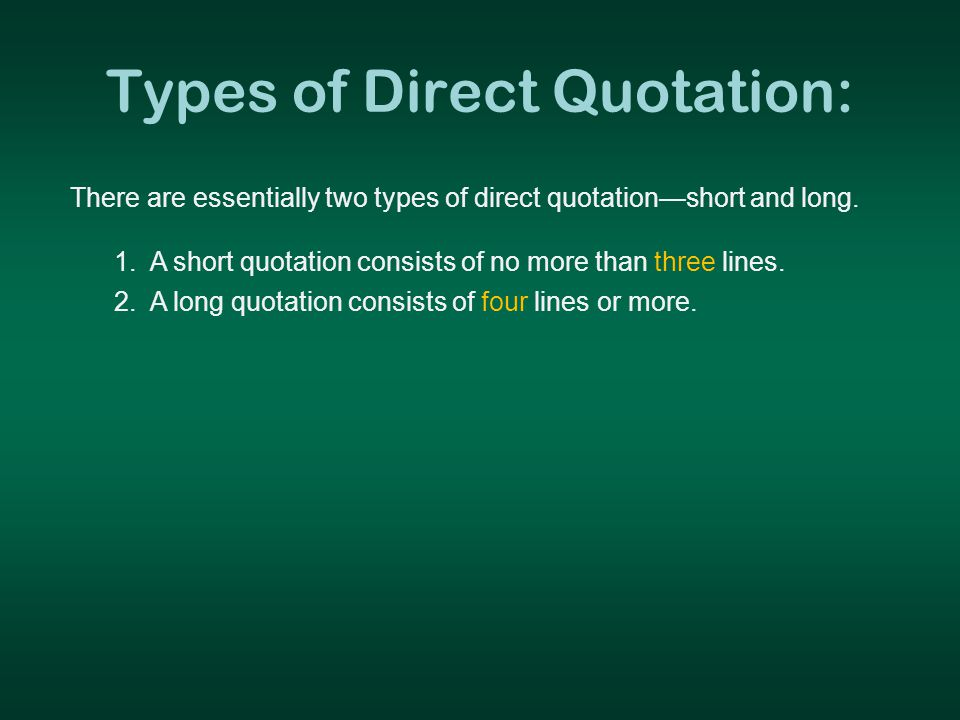 Types of Direct Quotation: There are essentially two types of direct quotation—short and long.