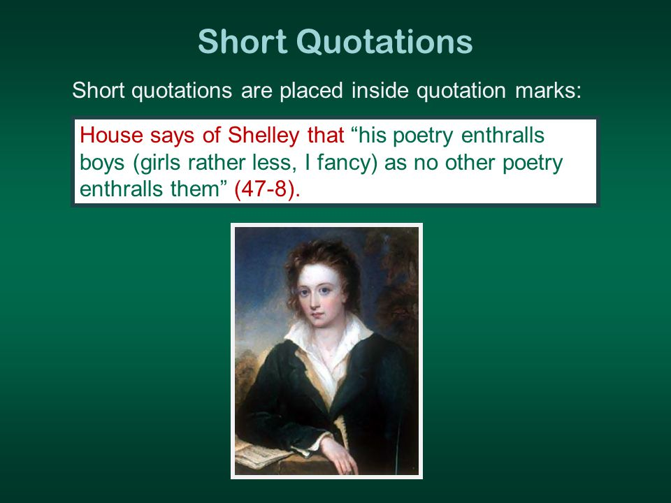 Short Quotations House says of Shelley that his poetry enthralls boys (girls rather less, I fancy) as no other poetry enthralls them (47-8).
