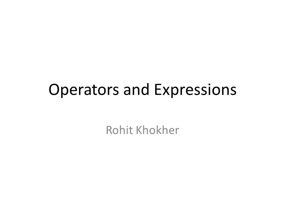 Operators and Expressions Rohit Khokher