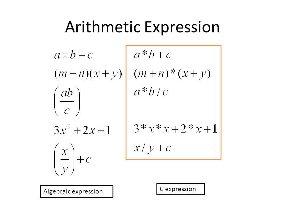 Arithmetic Expression Algebraic expression C expression