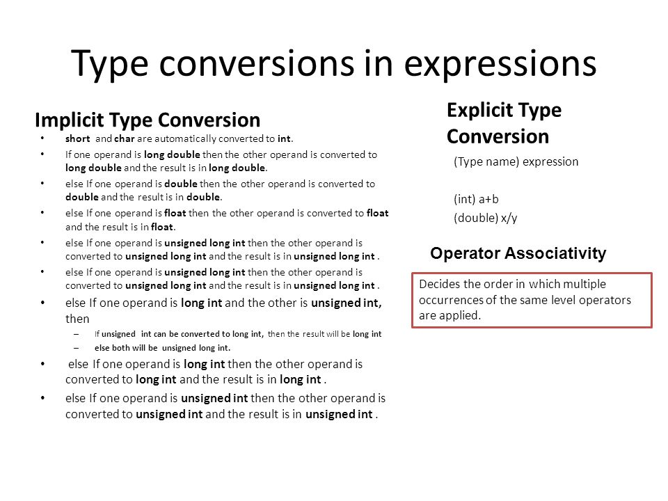 Type conversions in expressions Implicit Type Conversion short and char are automatically converted to int.
