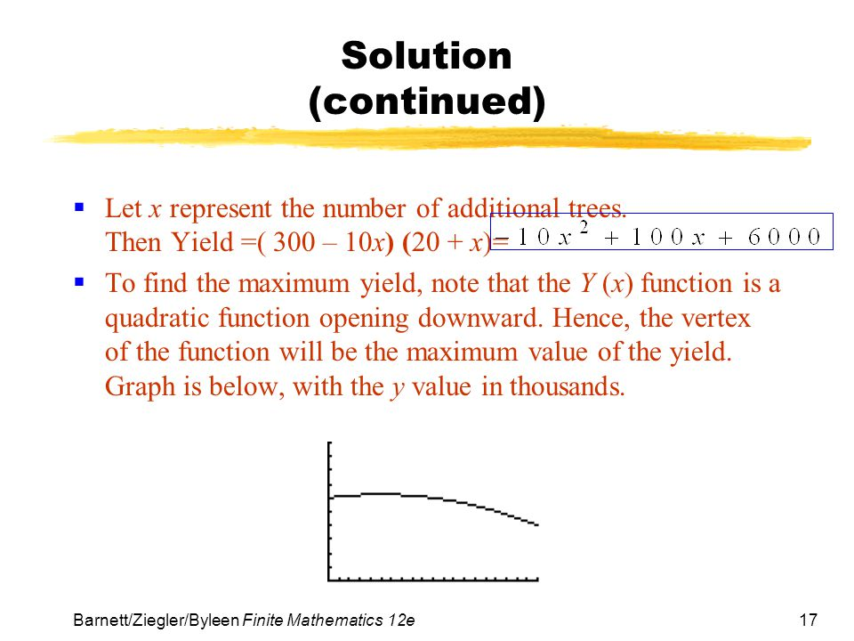 17 Barnett/Ziegler/Byleen Finite Mathematics 12e Solution (continued)  Let x represent the number of additional trees.