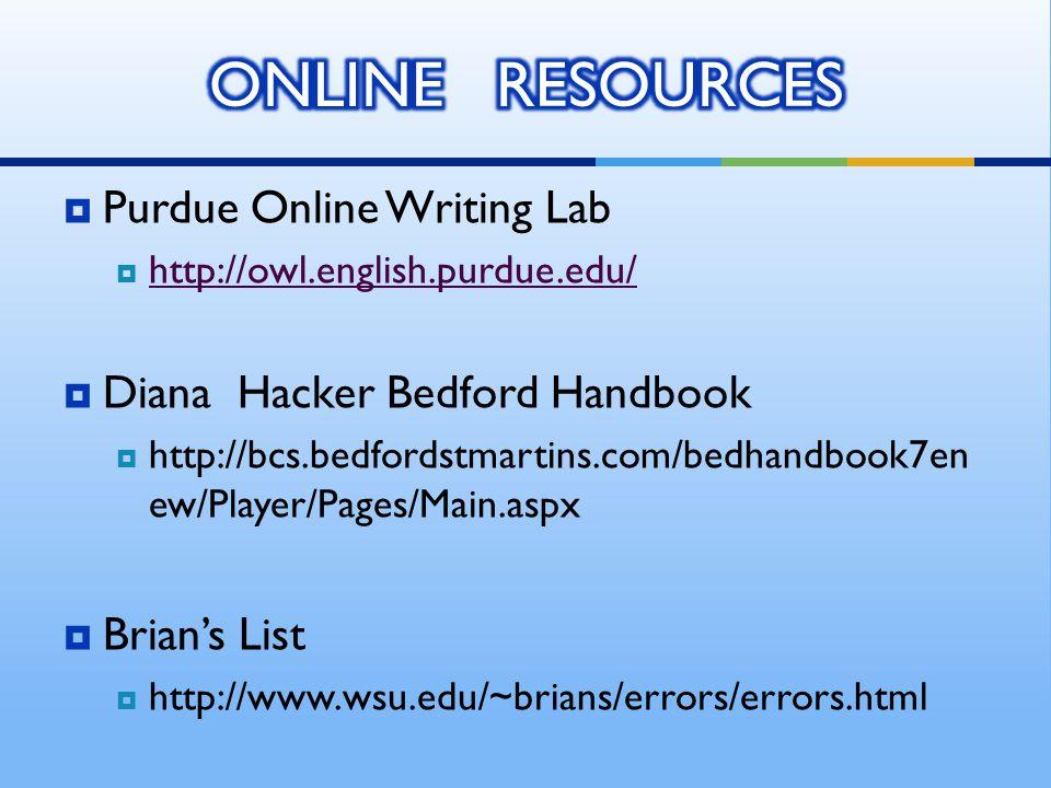  Purdue Online Writing Lab  http://owl.english.purdue.edu/ http://owl.english.purdue.edu/  Diana Hacker Bedford Handbook  http://bcs.bedfordstmartins.com/bedhandbook7en ew/Player/Pages/Main.aspx  Brian's List  http://www.wsu.edu/~brians/errors/errors.html