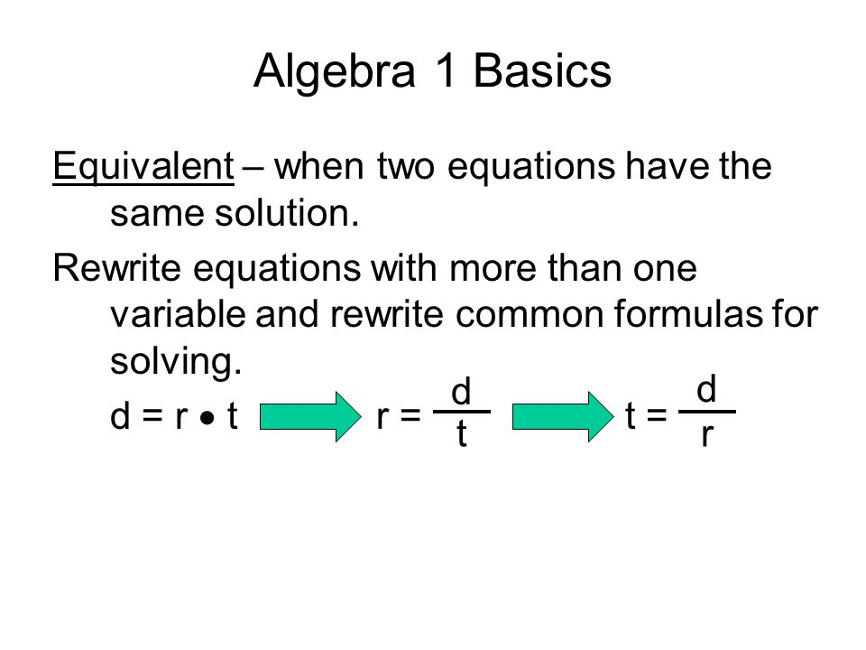 Algebra 1 Basics Equivalent – when two equations have the same solution. Rewrite equations with more than one variable and rewrite common formulas for