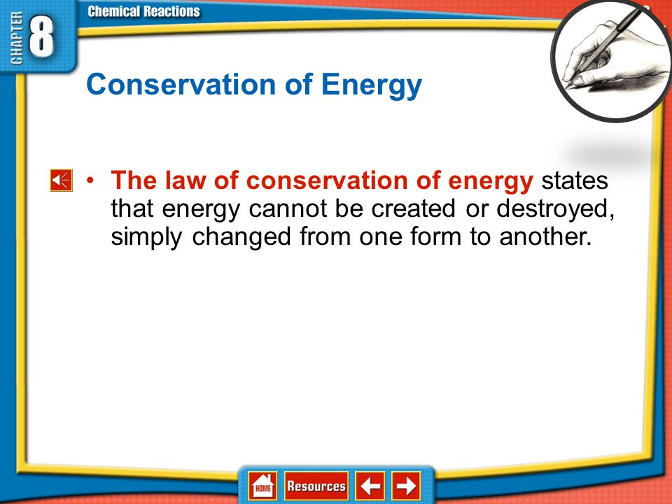 8.3Energy and Chemical Change law of conservation of energy exothermic process endothermic process