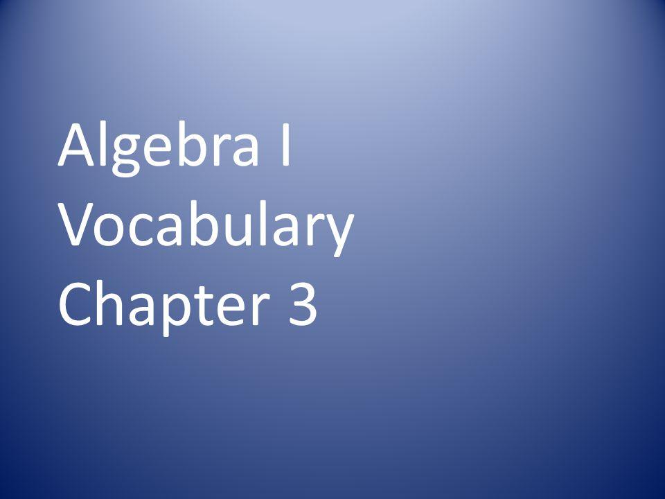 Algebra I Vocabulary Chapter 3
