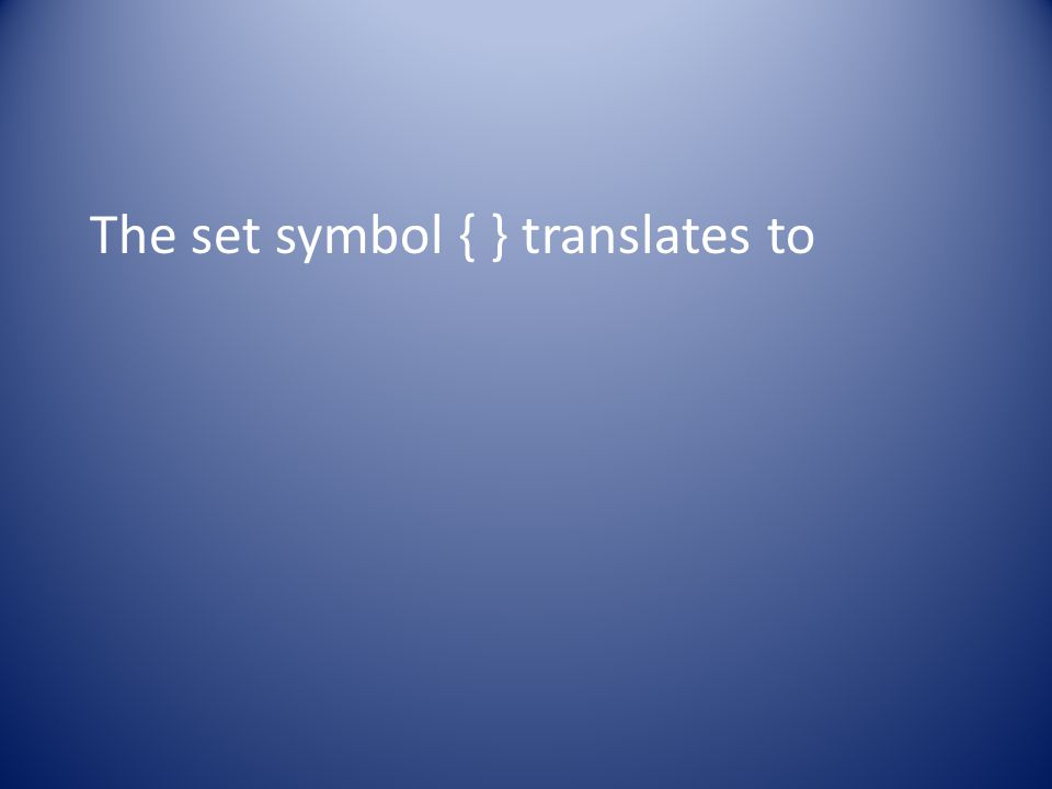 The set symbol { } translates to