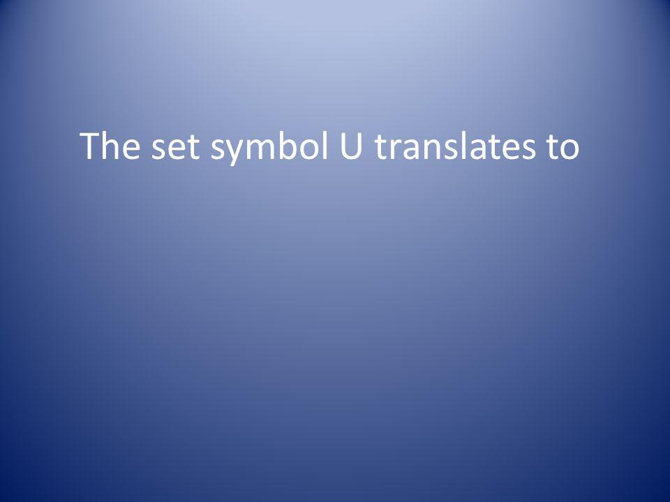 The set symbol U translates to