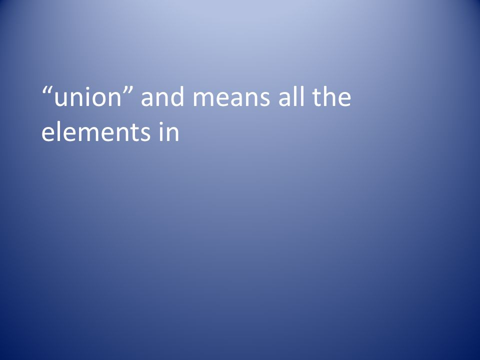 union and means all the elements in