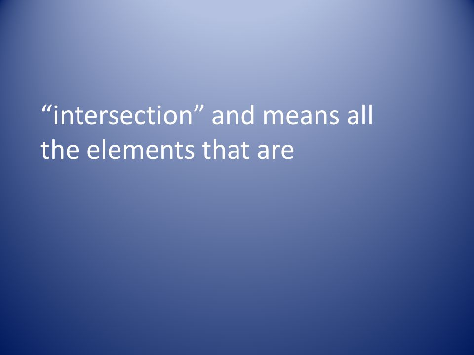 intersection and means all the elements that are