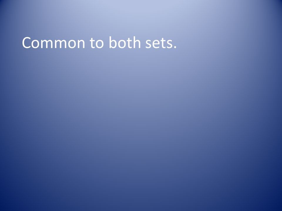 Common to both sets.