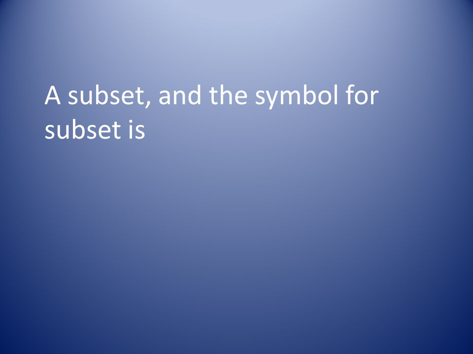 A subset, and the symbol for subset is