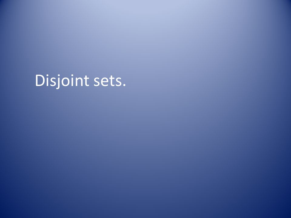 Disjoint sets.