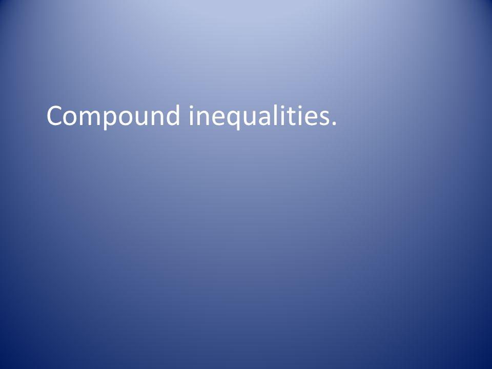 Compound inequalities.