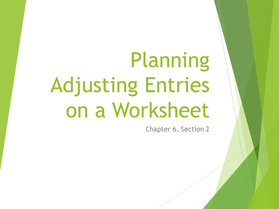 Planning Adjusting Entries on a Worksheet Chapter 6, Section 2