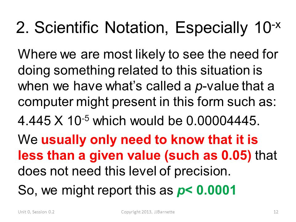 2. Scientific Notation, Especially 10 -x Where we are most likely to see the need for doing something related to this situation is when we have what's