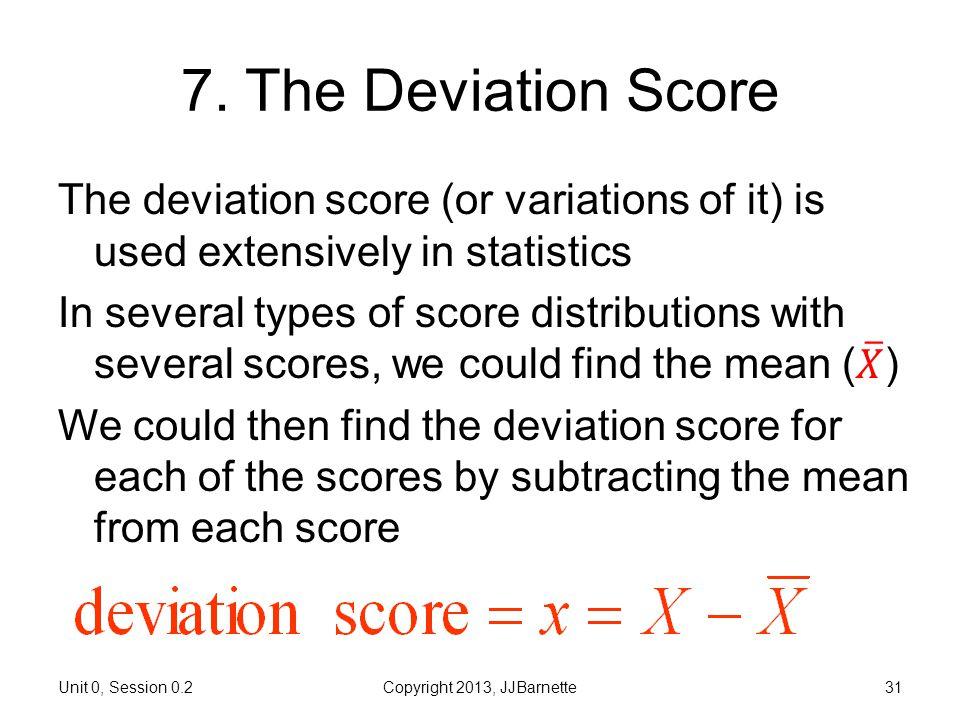 Unit 0, Session 0.2Copyright 2013, JJBarnette31 7. The Deviation Score
