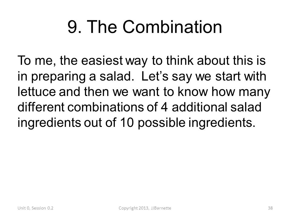9. The Combination To me, the easiest way to think about this is in preparing a salad. Let's say we start with lettuce and then we want to know how ma