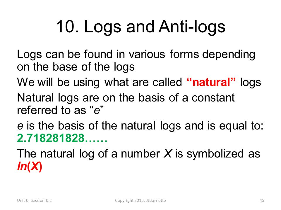 """10. Logs and Anti-logs Logs can be found in various forms depending on the base of the logs We will be using what are called """"natural"""" logs Natural lo"""