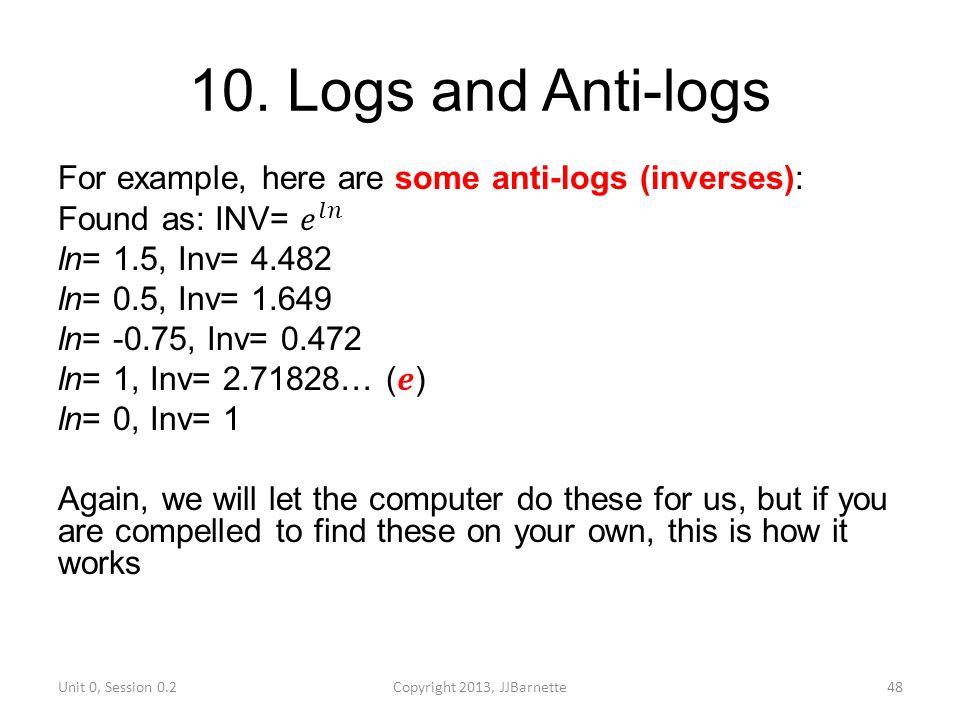 10. Logs and Anti-logs Unit 0, Session 0.2Copyright 2013, JJBarnette48