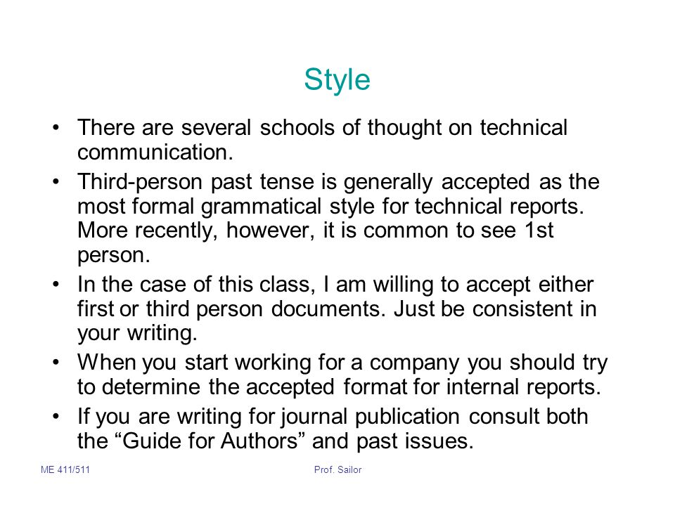 ME 411/511Prof. Sailor Style There are several schools of thought on technical communication. Third-person past tense is generally accepted as the mos