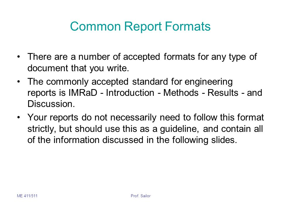 ME 411/511Prof. Sailor Common Report Formats There are a number of accepted formats for any type of document that you write. The commonly accepted sta