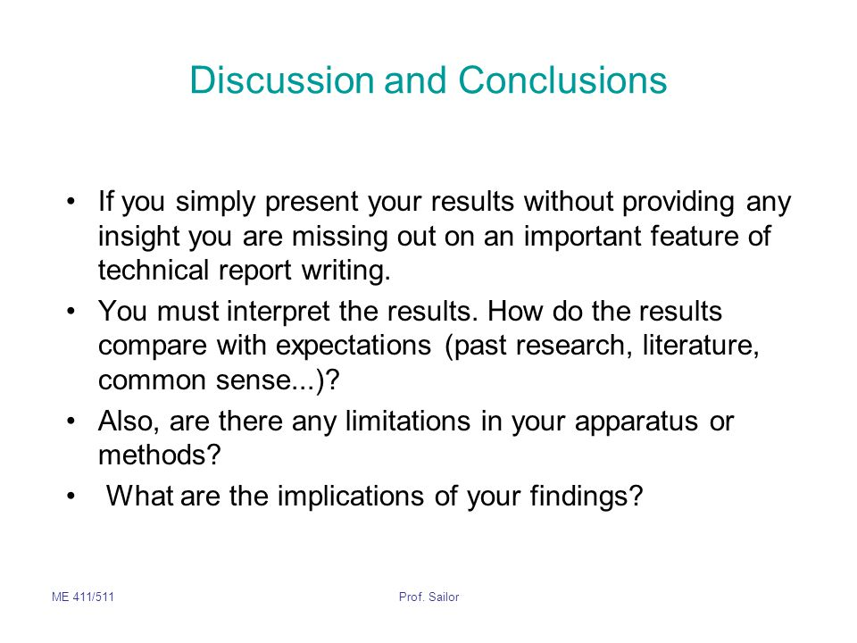 ME 411/511Prof. Sailor Discussion and Conclusions If you simply present your results without providing any insight you are missing out on an important