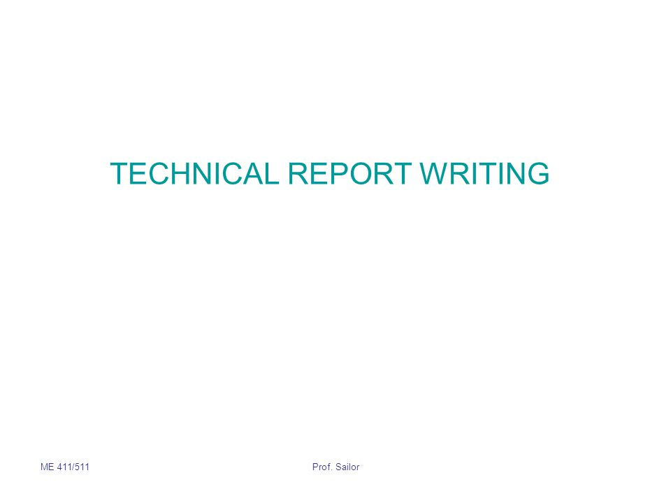 ME 411/511Prof.Sailor How to edit a report (one viewpoint) –1.