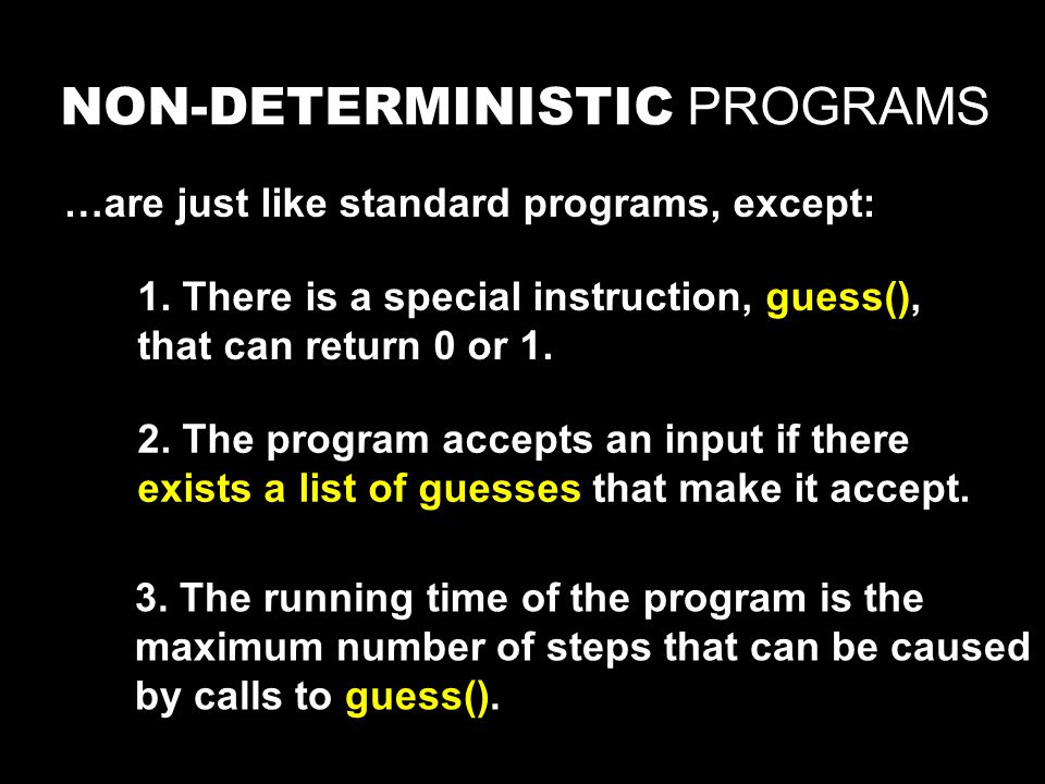 NON-DETERMINISTIC PROGRAMS …are just like standard programs, except: 1.