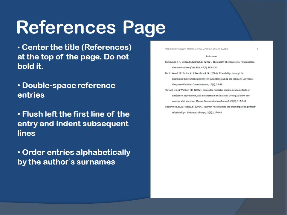 References Page Center the title (References) at the top of the page.