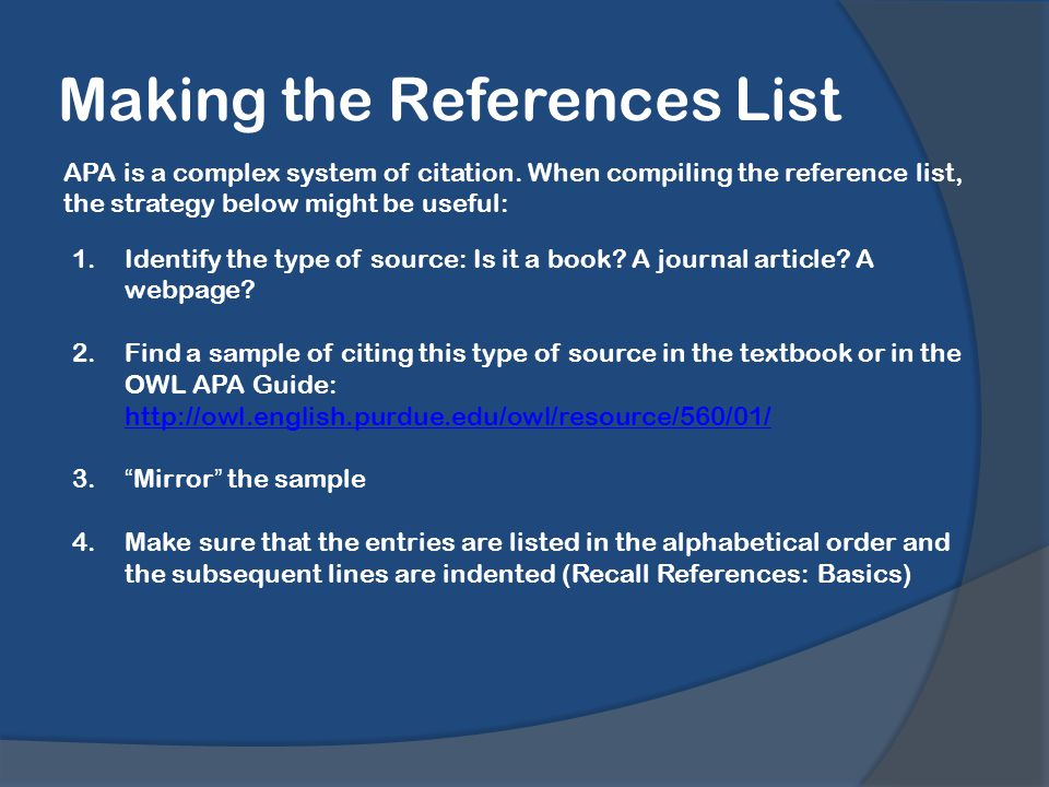 Making the References List 1.Identify the type of source: Is it a book.