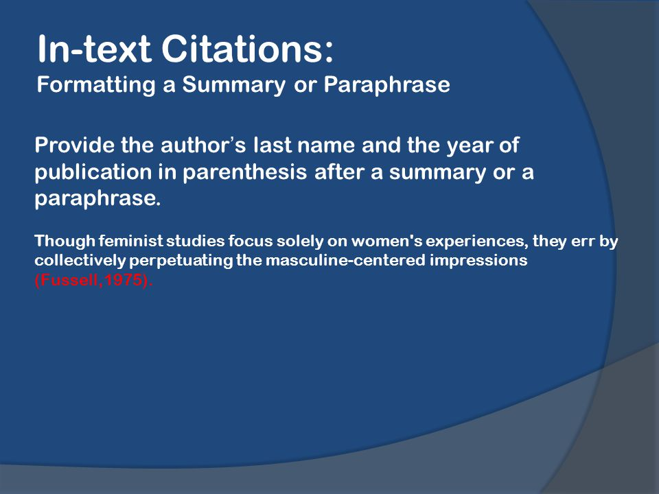 In-text Citations: Formatting a Summary or Paraphrase Provide the author's last name and the year of publication in parenthesis after a summary or a paraphrase.