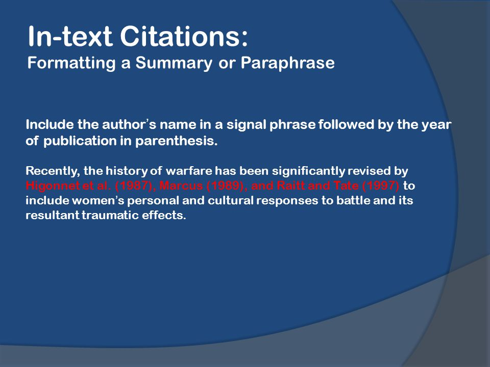 In-text Citations: Formatting a Summary or Paraphrase Include the author's name in a signal phrase followed by the year of publication in parenthesis.