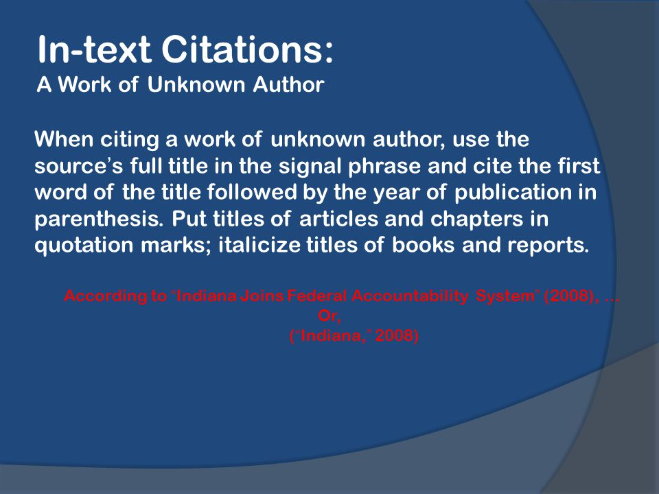 In-text Citations: A Work of Unknown Author When citing a work of unknown author, use the source's full title in the signal phrase and cite the first word of the title followed by the year of publication in parenthesis.