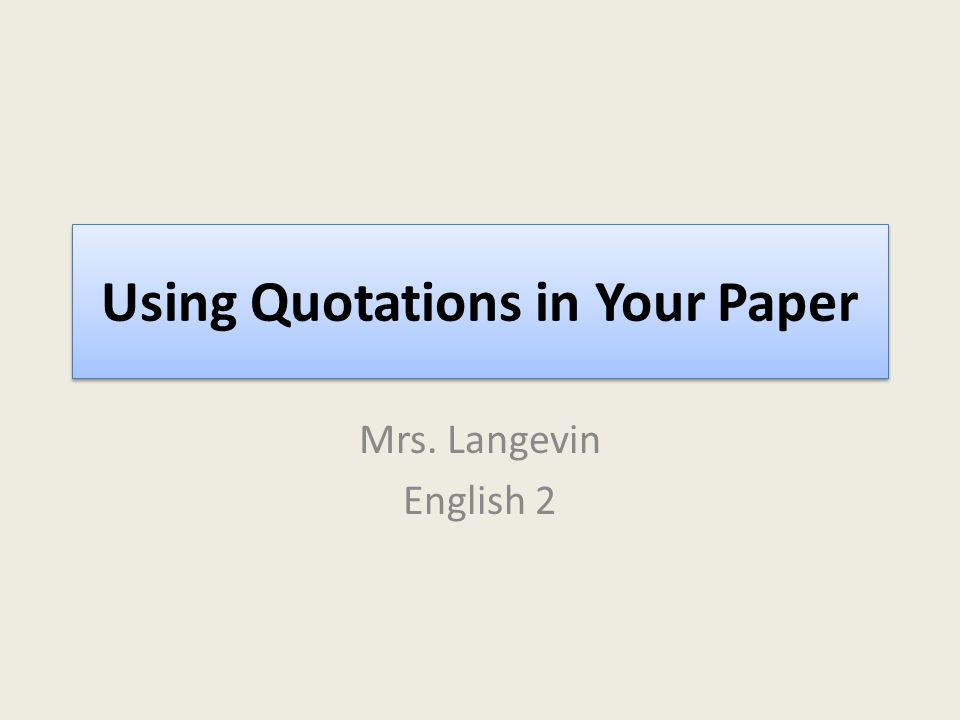 Using Quotations in Your Paper Mrs. Langevin English 2