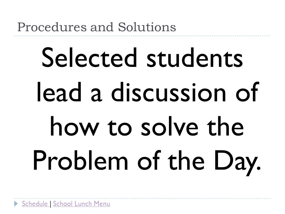 Procedures and Solutions Selected students lead a discussion of how to solve the Problem of the Day.
