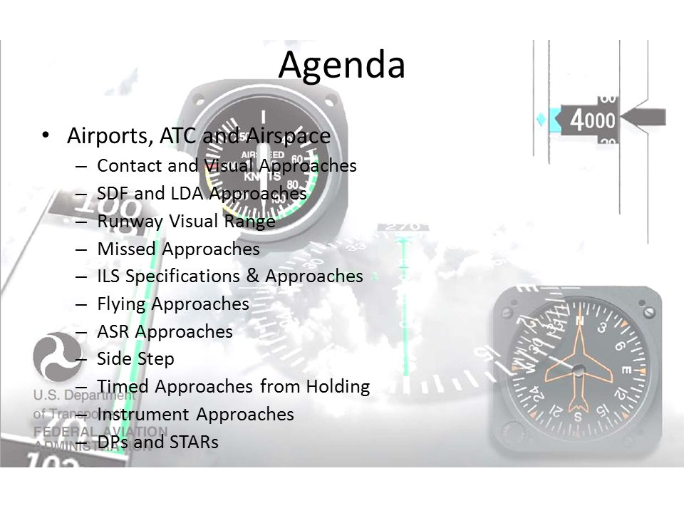 Agenda Airports, ATC and Airspace – Contact and Visual Approaches – SDF and LDA Approaches – Runway Visual Range – Missed Approaches – ILS Specificati