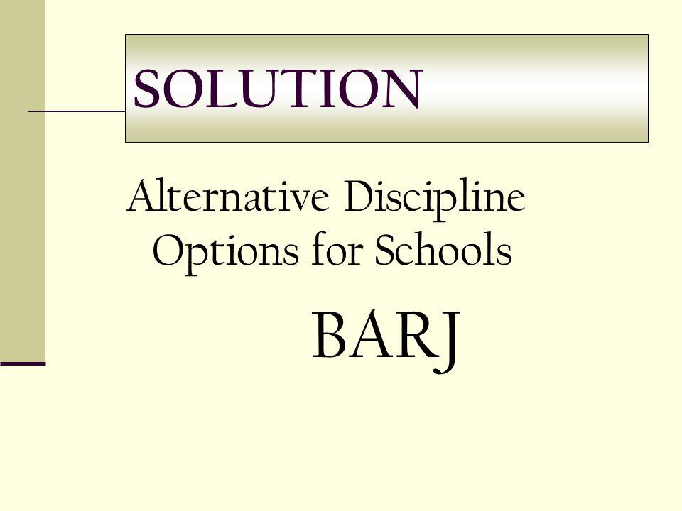 SOLUTION Alternative Discipline Options for Schools BARJ