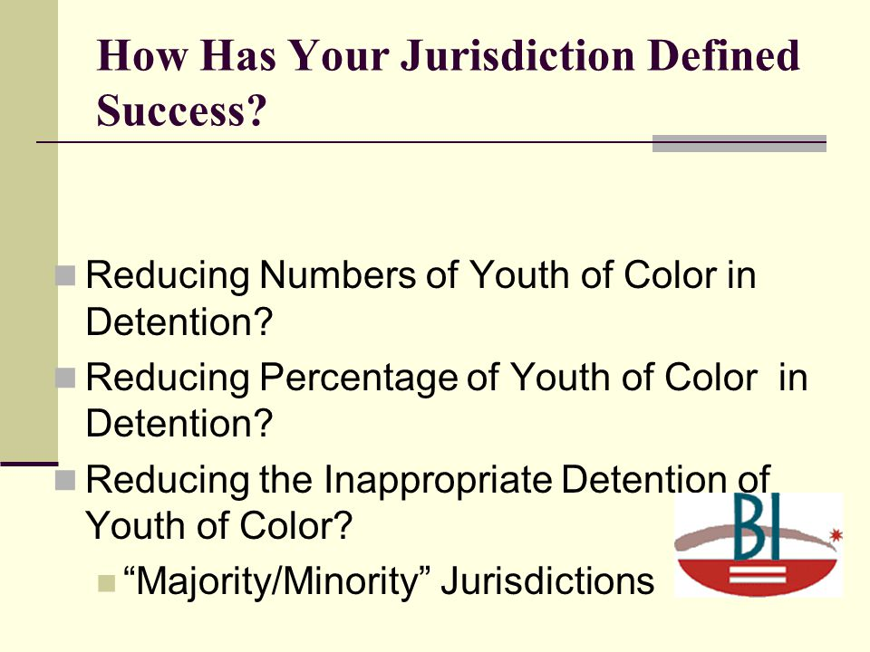 How Has Your Jurisdiction Defined Success. Reducing Numbers of Youth of Color in Detention.