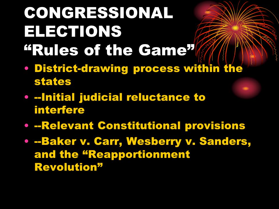 CONGRESSIONAL ELECTIONS Rules of the Game GERRYMANDERING ---Partisan gerrymandering: cracking and packing, wasting votes, trading security for seats --Is partisan gerrymandering legal.