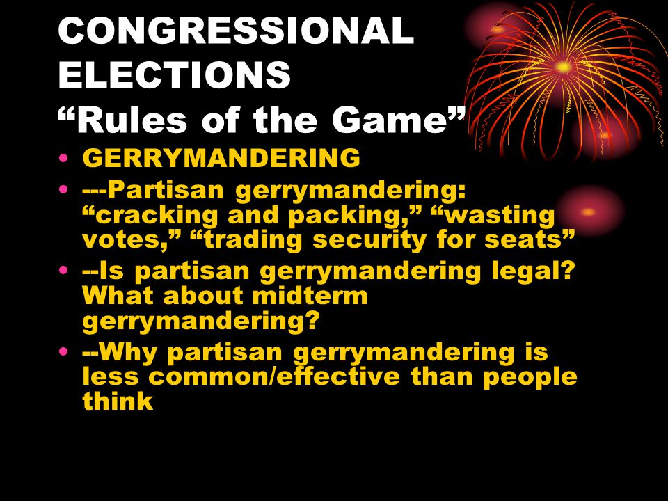 CONGRESSIONAL ELECTIONS Rules of the Game RACIAL GERRYMANDERING --1965 Voting Rights Act --1980 Bolden v.