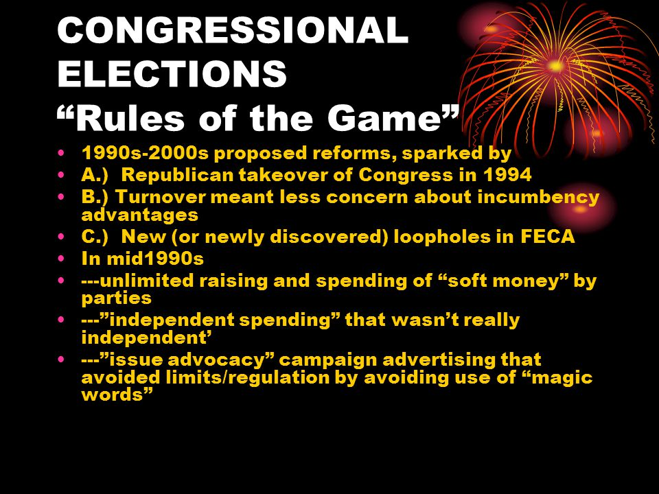 CONGRESSIONAL ELECTIONS: Rules of the Game Bipartisan Campaign Reform Act (BCRA, a.k.a.