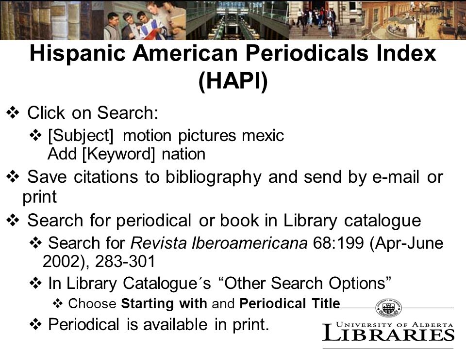 Hispanic American Periodicals Index (HAPI)  Click on Search:  [Subject] motion pictures mexic Add [Keyword] nation  Save citations to bibliography and send by e-mail or print  Search for periodical or book in Library catalogue  Search for Revista Iberoamericana 68:199 (Apr-June 2002), 283-301  In Library Catalogue´s Other Search Options  Choose Starting with and Periodical Title  Periodical is available in print.